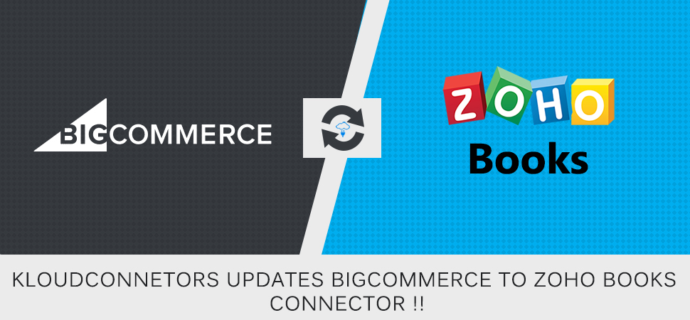 KloudConnetors updates BigCommerce to Zoho Books Connector !!