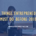 10-Things-Entrepreneurs-Must-Do-Before-2018